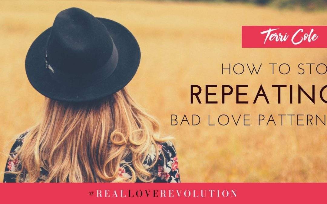 How to Stop Repeating Bad Love Patterns