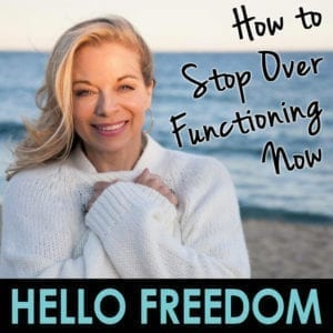 How to Stop Over Functioning Now on Hello Freedom with Terri Cole