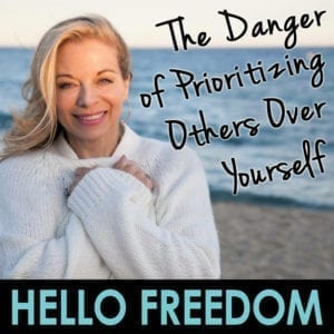 The Danger of Prioritizing Others Over Yourself on Hello Freedom with Terri Cole