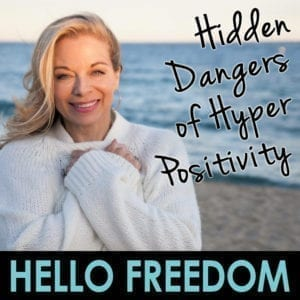 Hidden Dangers of Hyper-Positivity on Hello Freedom with Terri Cole