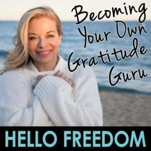Three Steps to Becoming Your Own Gratitude Guru on Hello Freedom with Terri Cole