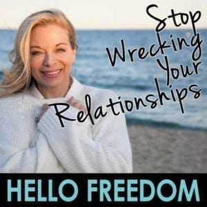 Three Ways to STOP Wrecking Your Relationships on Hello Freedom with Terri Cole