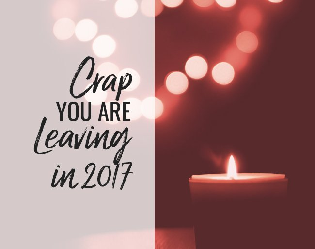 Crap You Are Leaving in 2017