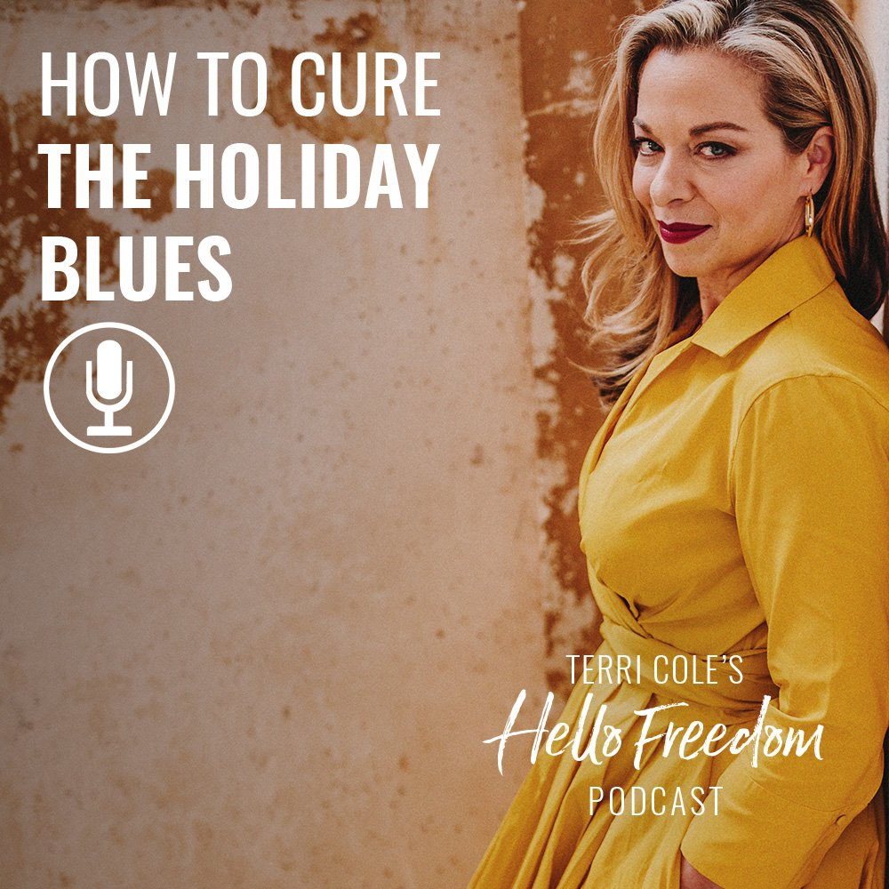 How to Cure the Holiday Blues on Hello Freedom with Terri Cole