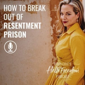 How to Break Out of Resentment Prison on Hello Freedom with Terri Cole