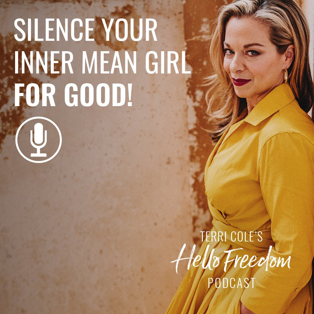 Silence Your Inner Mean Girl for Good on Hello Freedom with Terri Cole
