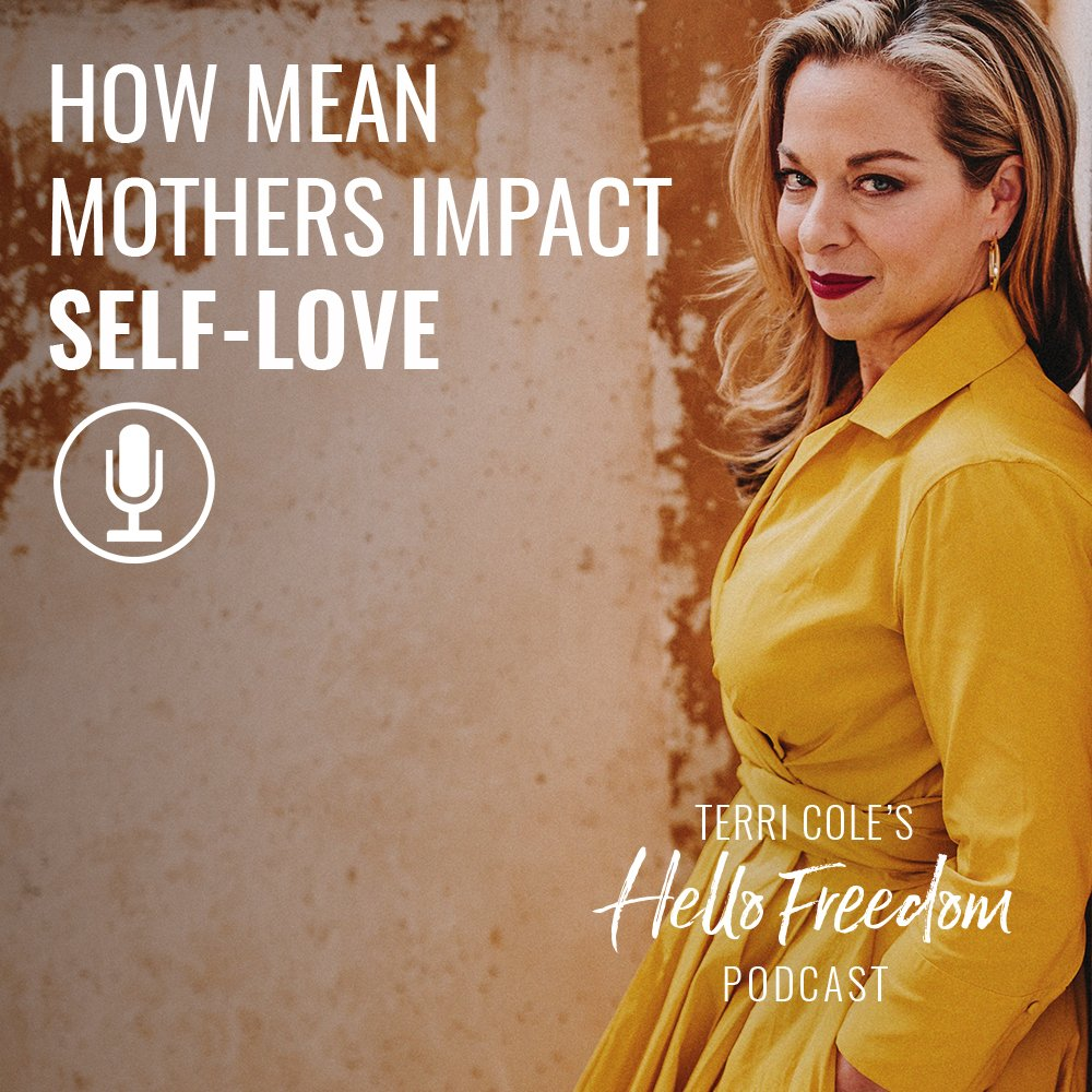How Mean Mothers Impact Self-Love on Hello Freedom with Terri Cole