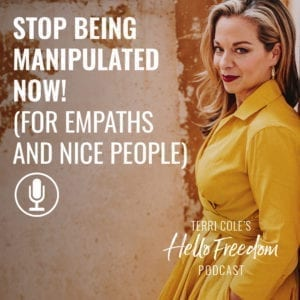 Stop Being Manipulated Now (For Empaths + Nice People) on Hello Freedom with Terri Cole