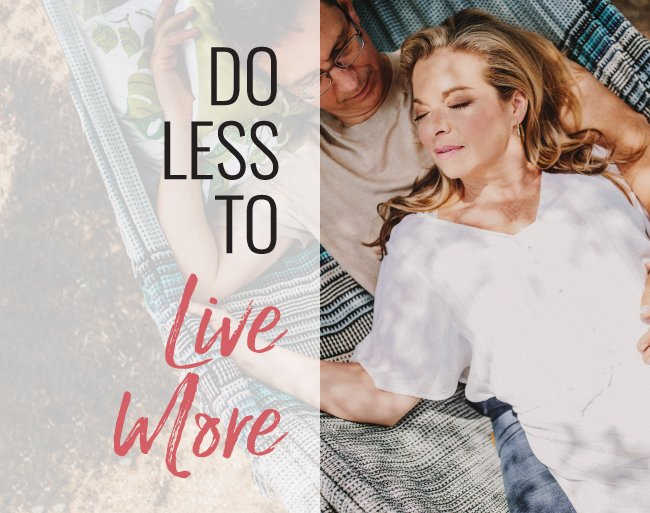 do less to live more