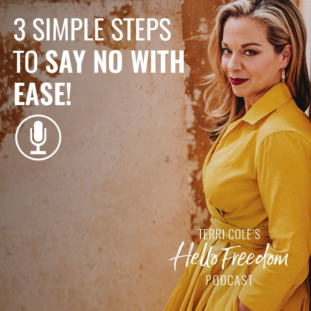 3 Simple Steps to Say No with EASE! on Hello Freedom with Terri Cole