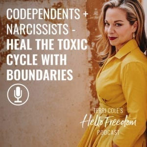Codependents + Narcissists - Heal the Toxic Cycle with Boundaries on Hello Freedom with Terri Cole