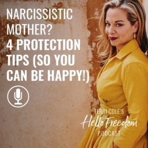 Narcissistic Mother? 4 Protection Tips (so YOU can be happy!) on Hello Freedom with Terri Cole