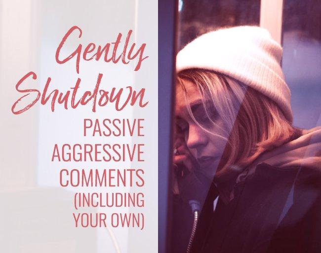 shut down passive aggressive comments