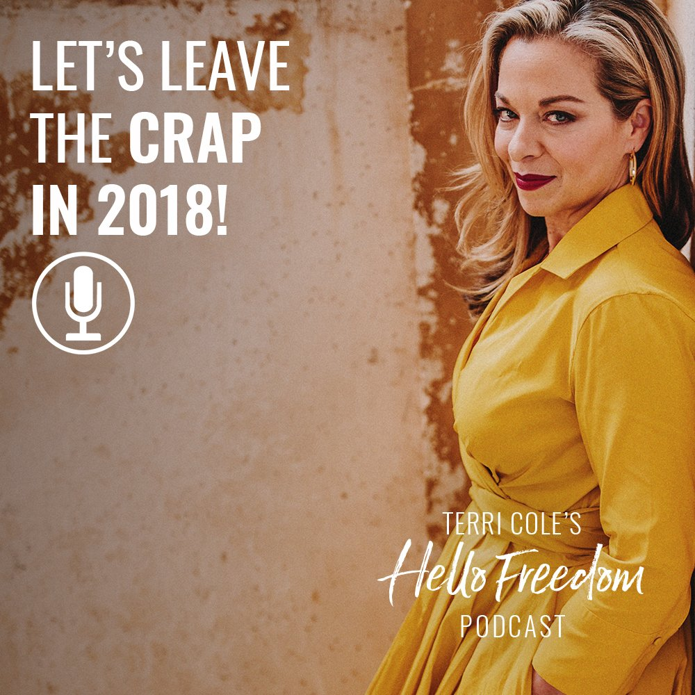 Let's Leave the CRAP in 2018! on Hello Freedom with Terri Cole