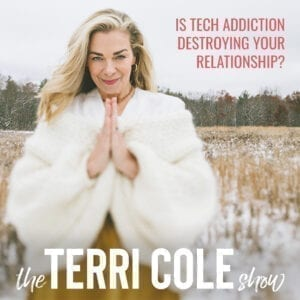 Is Tech Addiction Destroying Your Relationship on The Terri Cole Show