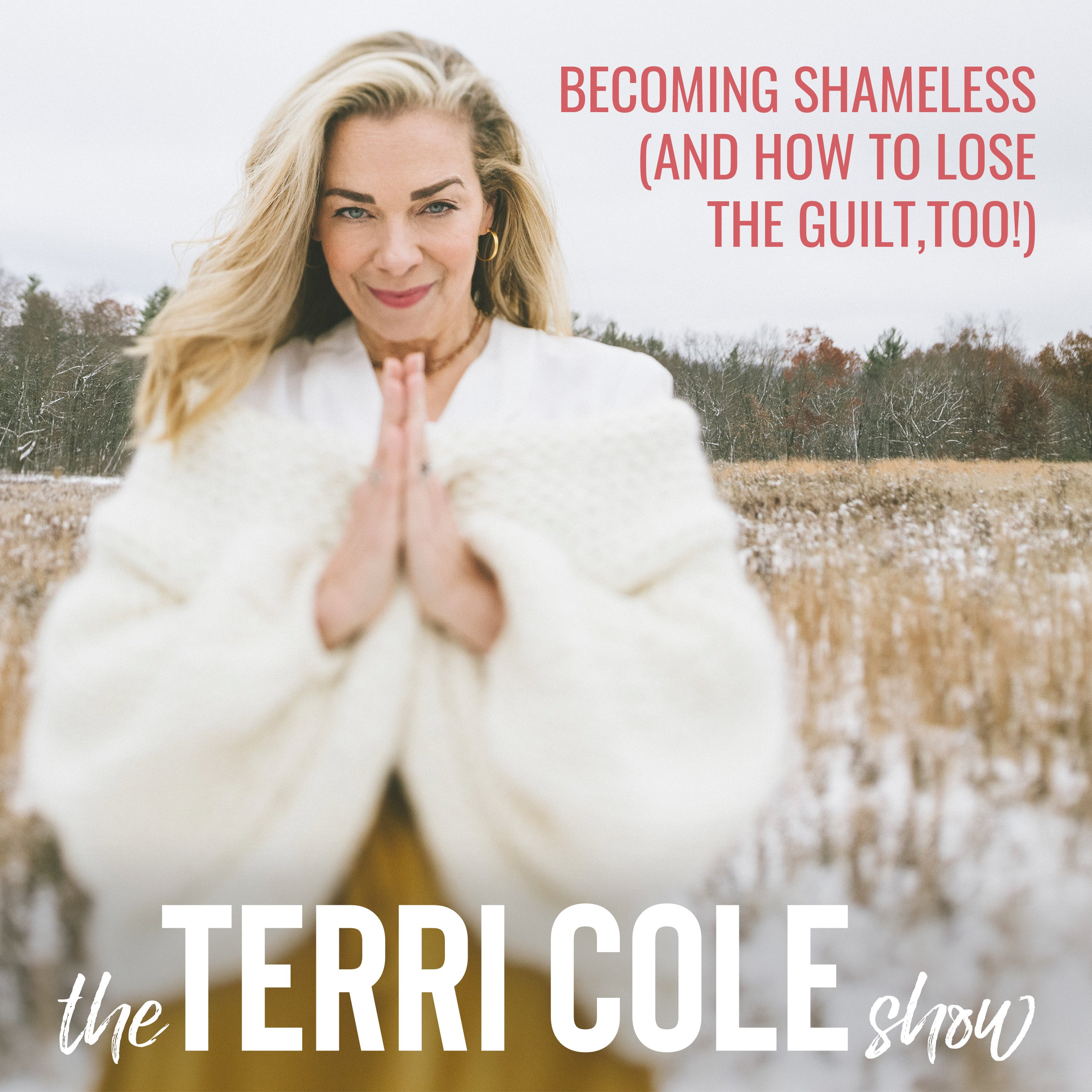 Becoming Shameless (and how to lose the guilt, too!) - The Terri Cole Show